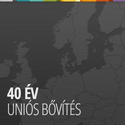 40 év uniós bővítés
