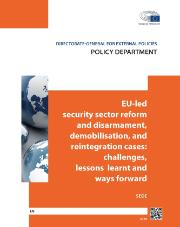 SEDE study: EU-led security sector reform and disarmament, demobilisation, and reintegration cases: challenges, lessons learnt and ways forward